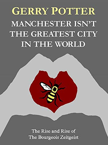 Manchester Isn't the Greatest City in the World by Gerry Potter