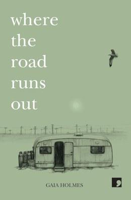 Where the Road Runs Out by Gaia Holmes (Comma)