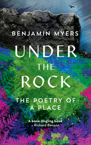 Under the Rock: The Poetry of a Place by Benjamin Myers (Elliott and Thompson)
